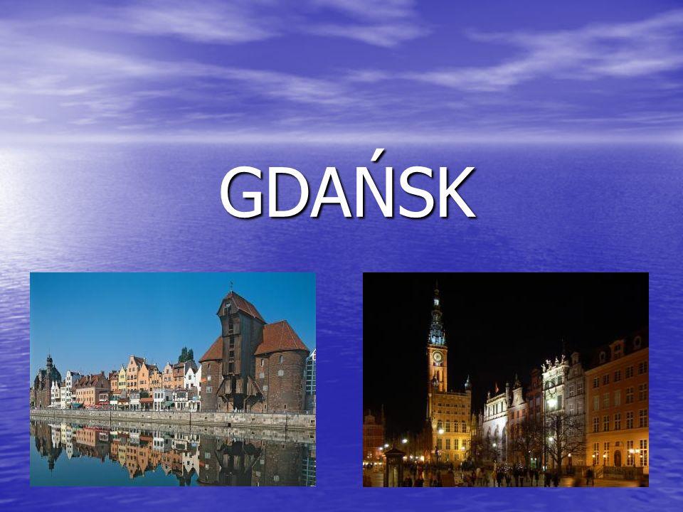 Gdańsk miasto położone nad morzem Bałtyckim. Miejsca, które powinniśmy zobaczyć: