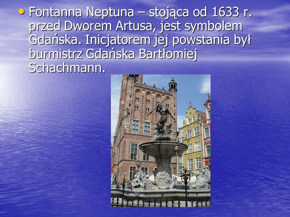 Fontanna Neptuna – stojąca od 1633 r. przed Dworem Artusa, jest symbolem Gdańska. Inicjatorem jej powstania był burmistrz Gdańska Bartłomiej Schachman