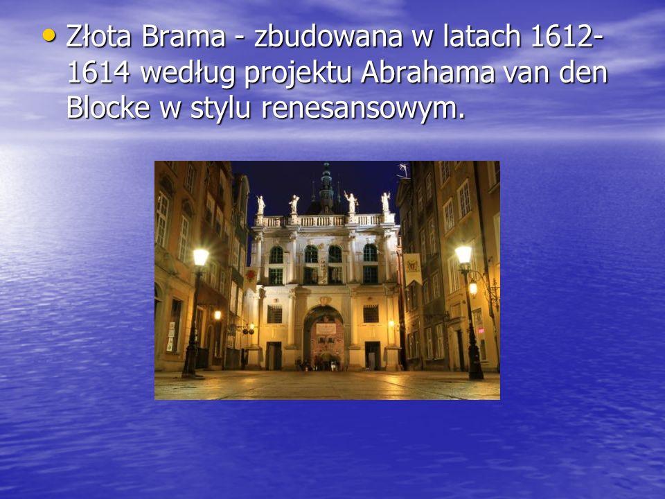 Złota Brama - zbudowana w latach 1612- 1614 według projektu Abrahama van den Blocke w stylu renesansowym. Złota Brama - zbudowana w latach 1612- 1614