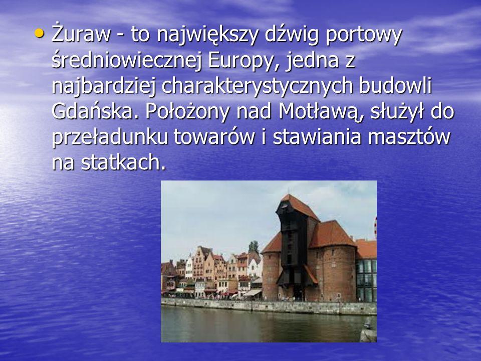 Żuraw - to największy dźwig portowy średniowiecznej Europy, jedna z najbardziej charakterystycznych budowli Gdańska. Położony nad Motławą, służył do p