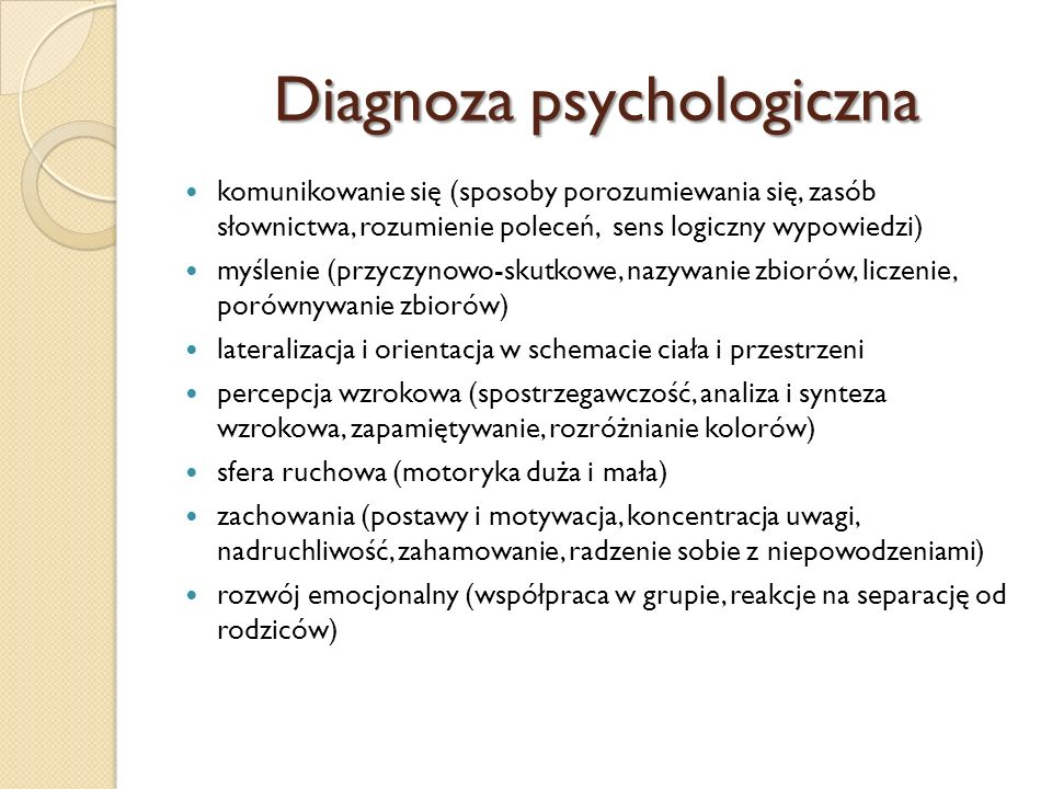 Diagnoza psychologiczna komunikowanie się (sposoby porozumiewania się, zasób słownictwa, rozumienie poleceń, sens logiczny wypowiedzi) myślenie (przyc