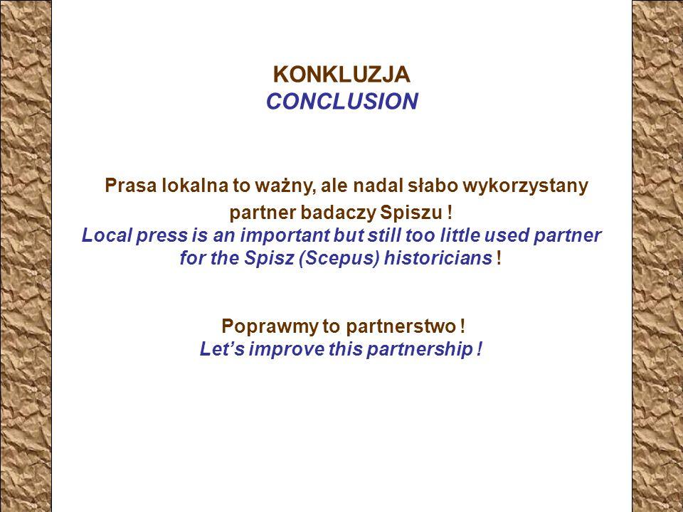 KONKLUZJA CONCLUSION Prasa lokalna to ważny, ale nadal słabo wykorzystany partner badaczy Spiszu .