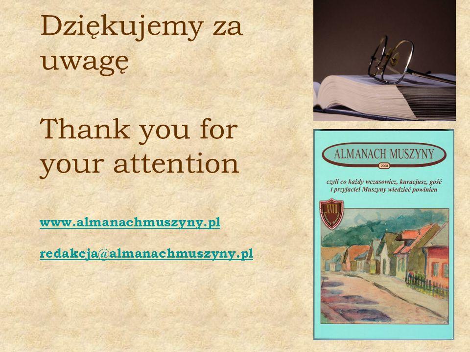 Dziękujemy za uwagę Thank you for your attention www.almanachmuszyny.pl redakcja@almanachmuszyny.pl www.almanachmuszyny.pl redakcja@almanachmuszyny.pl