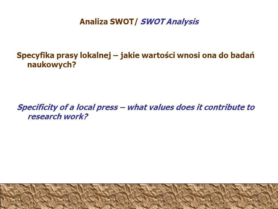 Analiza SWOT/ SWOT Analysis Specyfika prasy lokalnej – jakie wartości wnosi ona do badań naukowych.