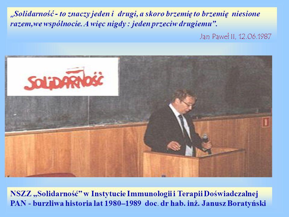 NSZZ Solidarność w Instytucie Immunologii i Terapii Doświadczalnej PAN - burzliwa historia lat 1980–1989 doc. dr hab. inż. Janusz Boratyński Solidarno