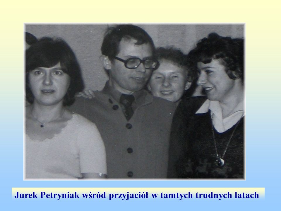 Jurek Petryniak wśród przyjaciół w tamtych trudnych latach