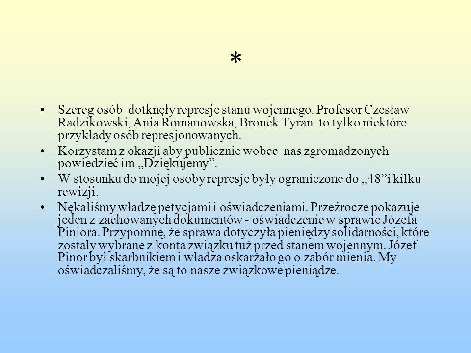 * Szereg osób dotknęły represje stanu wojennego. Profesor Czesław Radzikowski, Ania Romanowska, Bronek Tyran to tylko niektóre przykłady osób represjo