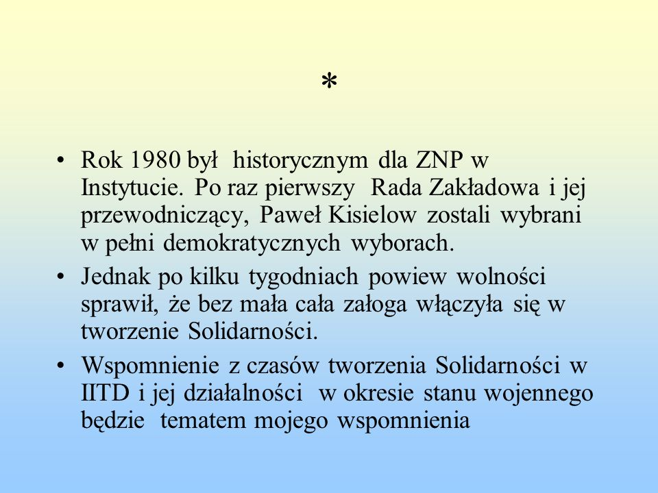 * Rok 1980 był historycznym dla ZNP w Instytucie. Po raz pierwszy Rada Zakładowa i jej przewodniczący, Paweł Kisielow zostali wybrani w pełni demokrat