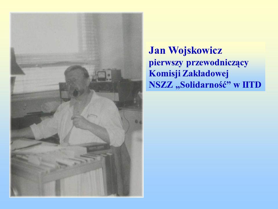 Jan Wojskowicz pierwszy przewodniczący Komisji Zakładowej NSZZ Solidarność w IITD