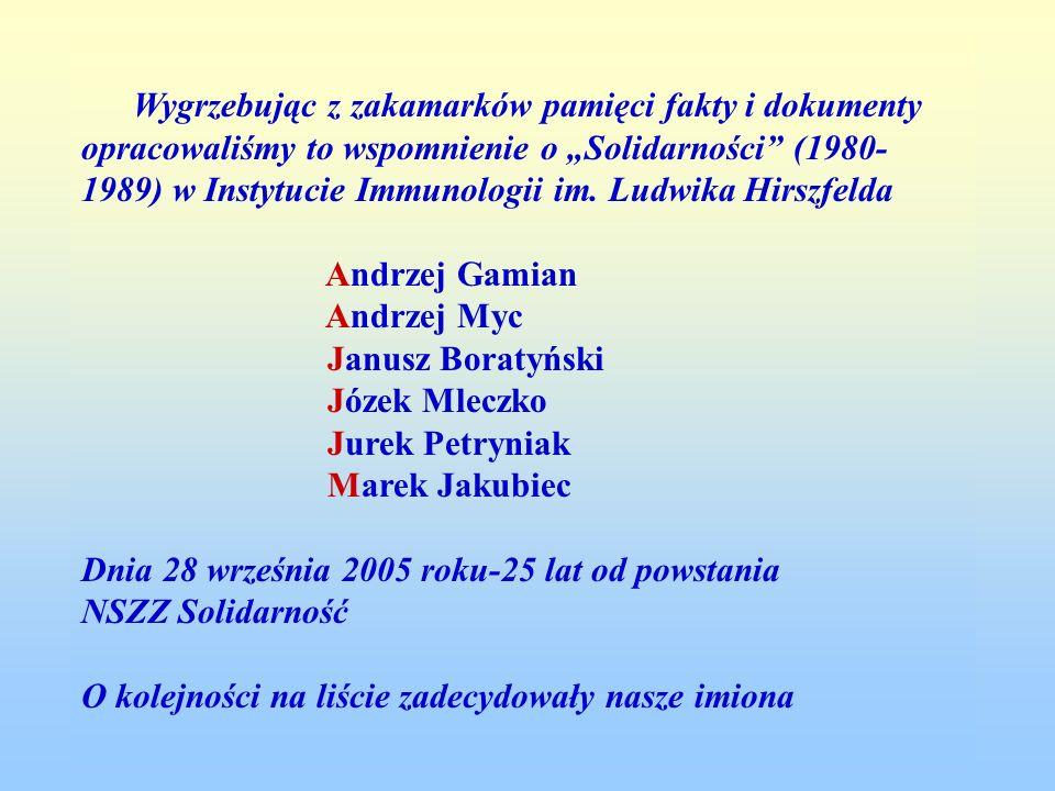 Wygrzebując z zakamarków pamięci fakty i dokumenty opracowaliśmy to wspomnienie o Solidarności (1980- 1989) w Instytucie Immunologii im. Ludwika Hirsz