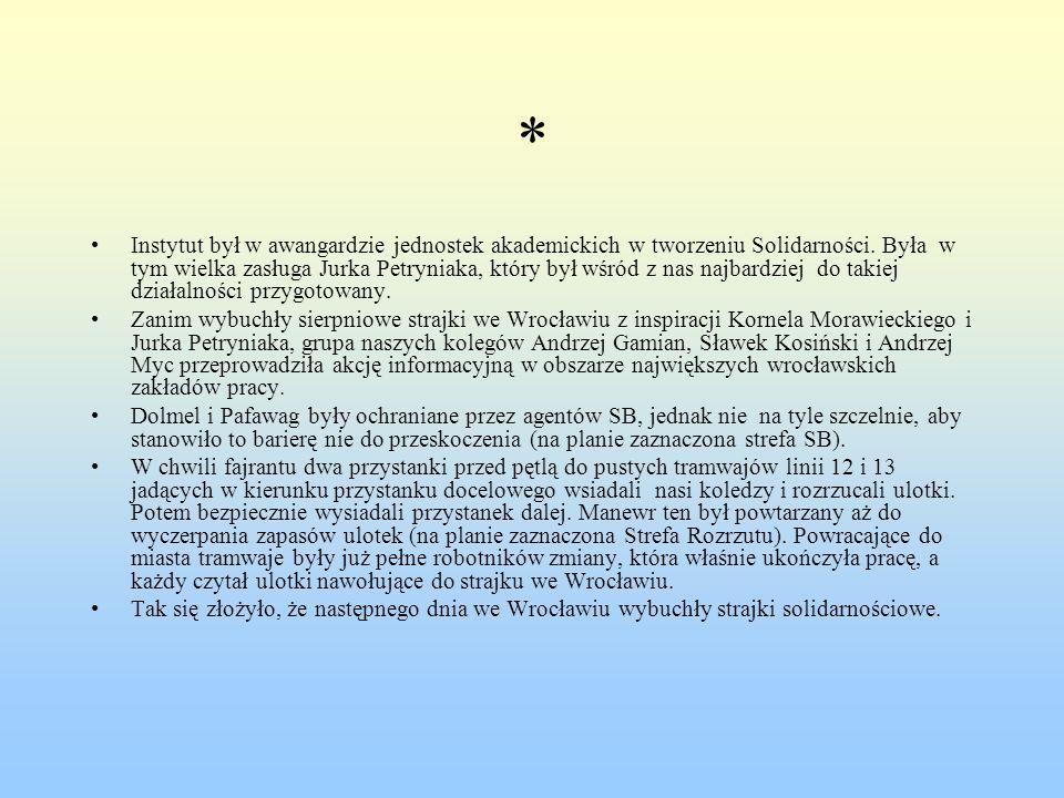 * Instytut był w awangardzie jednostek akademickich w tworzeniu Solidarności. Była w tym wielka zasługa Jurka Petryniaka, który był wśród z nas najbar