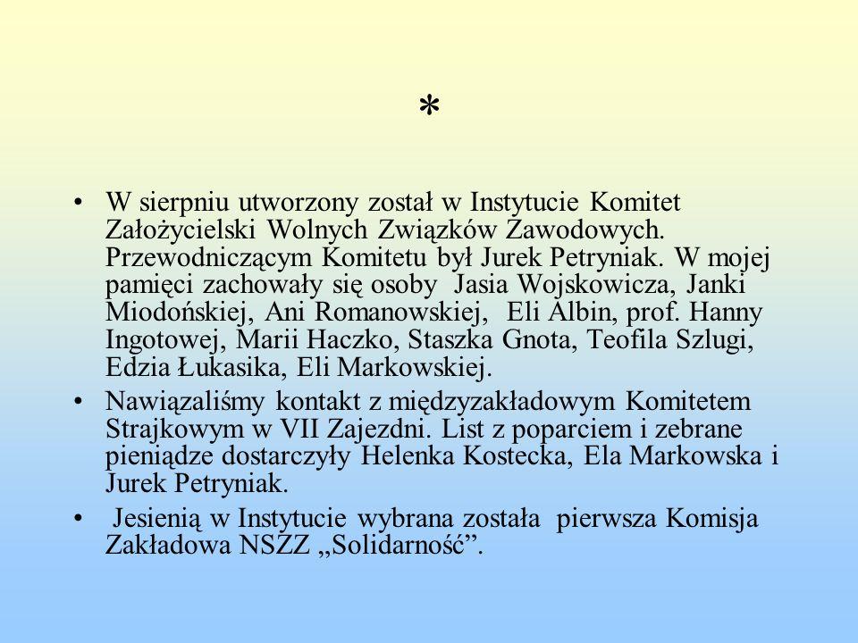 * W sierpniu utworzony został w Instytucie Komitet Założycielski Wolnych Związków Zawodowych. Przewodniczącym Komitetu był Jurek Petryniak. W mojej pa