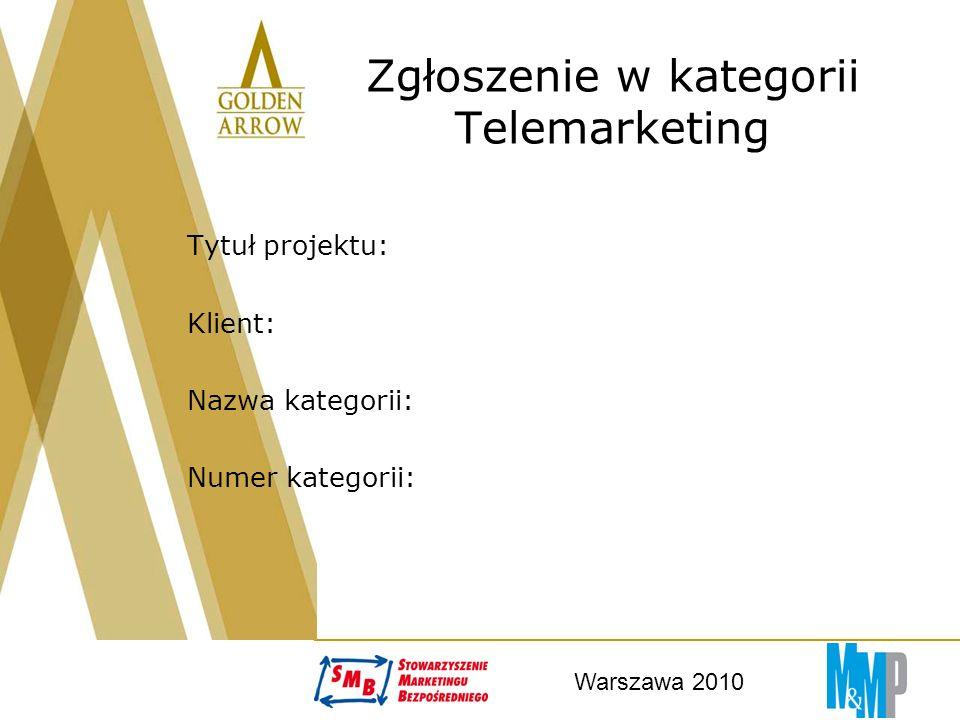 Warszawa 2010 Zgłoszenie w kategorii Telemarketing Tytuł projektu: Klient: Nazwa kategorii: Numer kategorii: