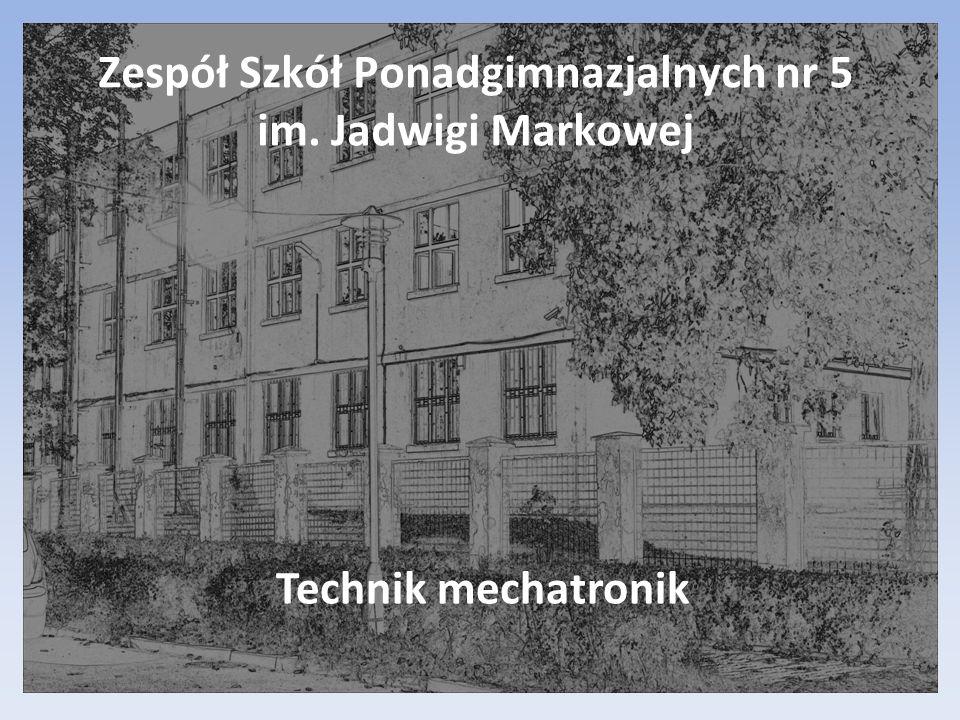 Zespół Szkół Ponadgimnazjalnych nr 5 im. Jadwigi Markowej Technik mechatronik
