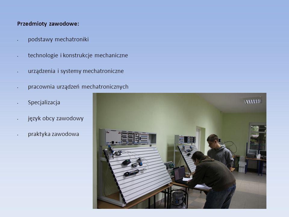 Przedmioty zawodowe: podstawy mechatroniki technologie i konstrukcje mechaniczne urządzenia i systemy mechatroniczne pracownia urządzeń mechatronicznych Specjalizacja język obcy zawodowy praktyka zawodowa