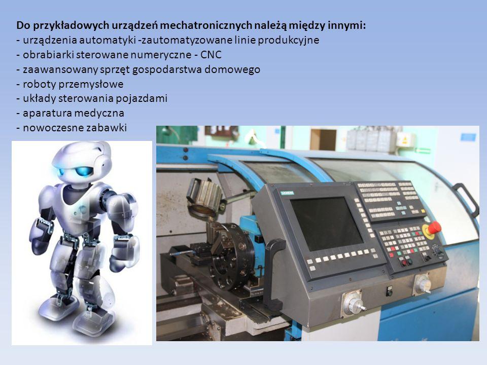 Do przykładowych urządzeń mechatronicznych należą między innymi: - urządzenia automatyki -zautomatyzowane linie produkcyjne - obrabiarki sterowane numeryczne - CNC - zaawansowany sprzęt gospodarstwa domowego - roboty przemysłowe - układy sterowania pojazdami - aparatura medyczna - nowoczesne zabawki