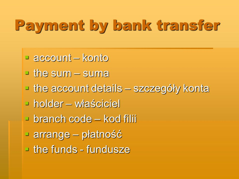 Payment by bank transfer account – konto account – konto the sum – suma the sum – suma the account details – szczegóły konta the account details – szc