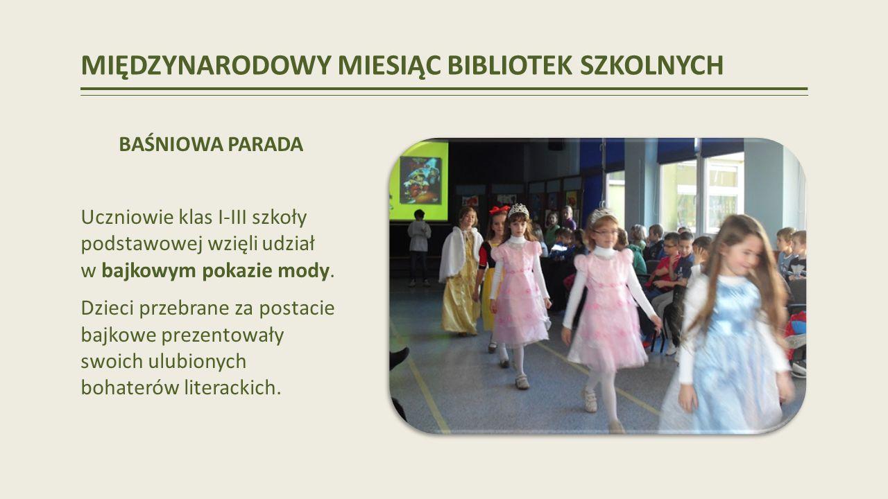 MIĘDZYNARODOWY MIESIĄC BIBLIOTEK SZKOLNYCH BAŚNIOWA PARADA Uczniowie klas I-III szkoły podstawowej wzięli udział w bajkowym pokazie mody.