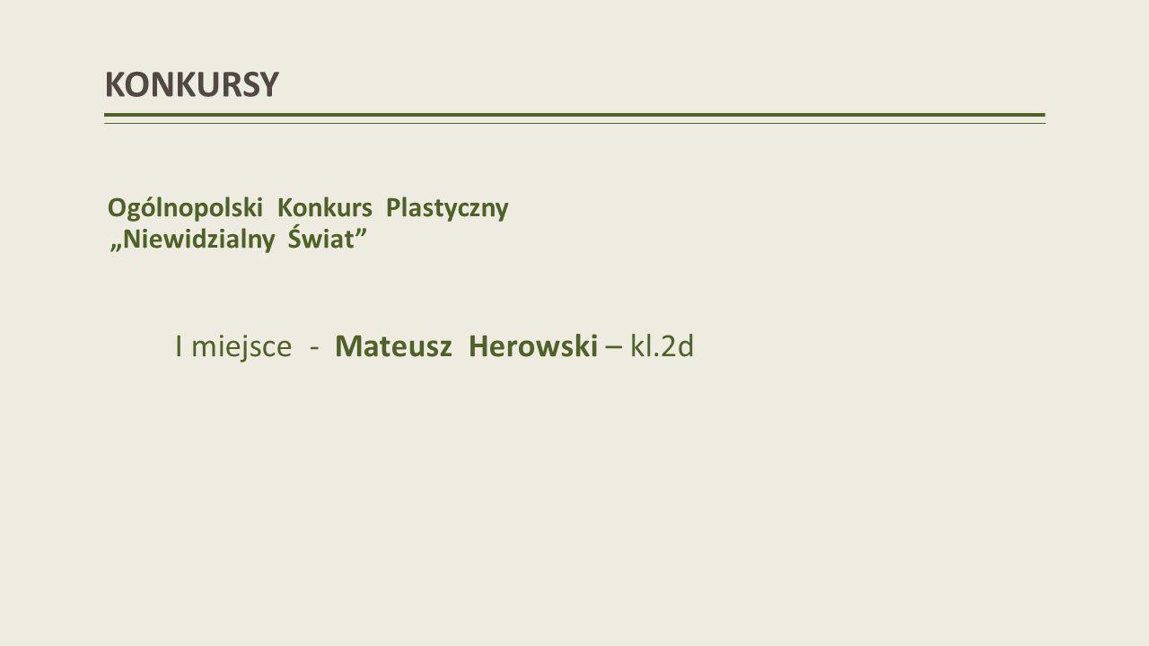 KONKURSY Ogólnopolski Konkurs Plastyczny Niewidzialny Świat I miejsce - Mateusz Herowski – kl.2d