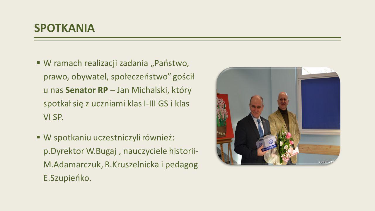 SPOTKANIA W ramach realizacji zadania Państwo, prawo, obywatel, społeczeństwo gościł u nas Senator RP – Jan Michalski, który spotkał się z uczniami klas I-III GS i klas VI SP.