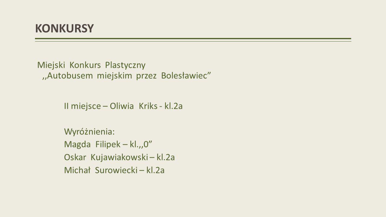 KONKURSY Miejski Konkurs Plastyczny,,Autobusem miejskim przez Bolesławiec II miejsce – Oliwia Kriks - kl.2a Wyróżnienia: Magda Filipek – kl.,,0 Oskar Kujawiakowski – kl.2a Michał Surowiecki – kl.2a