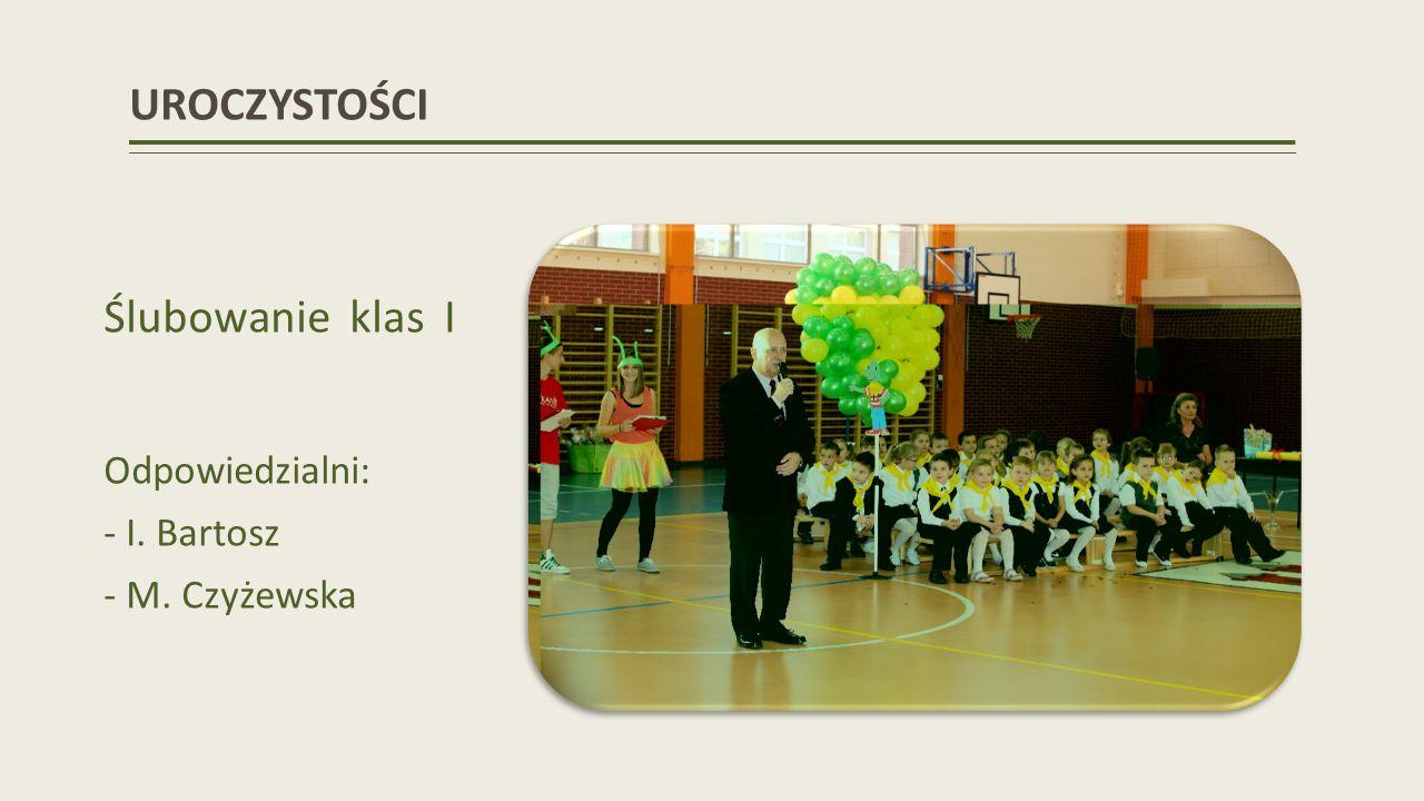 UROCZYSTOŚCI Ślubowanie klas I Odpowiedzialni: - I. Bartosz - M. Czyżewska