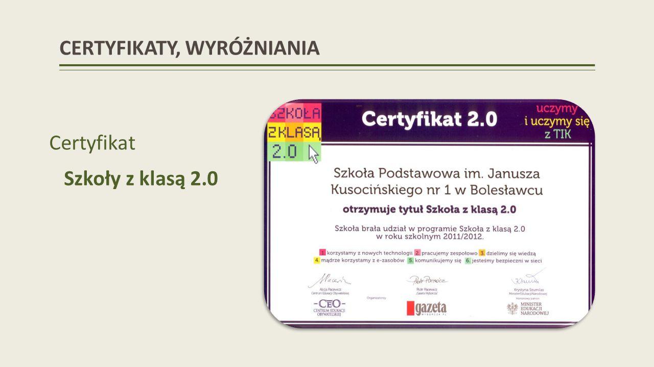 CERTYFIKATY, WYRÓŻNIANIA Certyfikat Szkoły z klasą 2.0