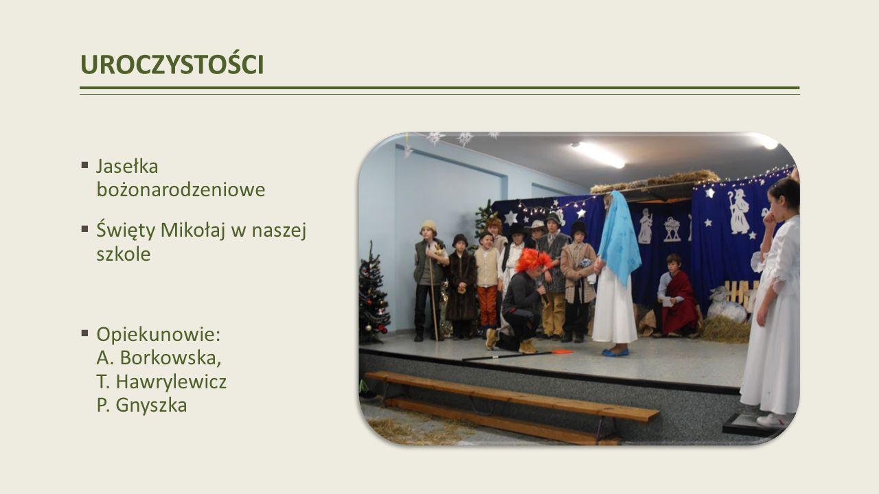 UROCZYSTOŚCI Jasełka bożonarodzeniowe Święty Mikołaj w naszej szkole Opiekunowie: A.