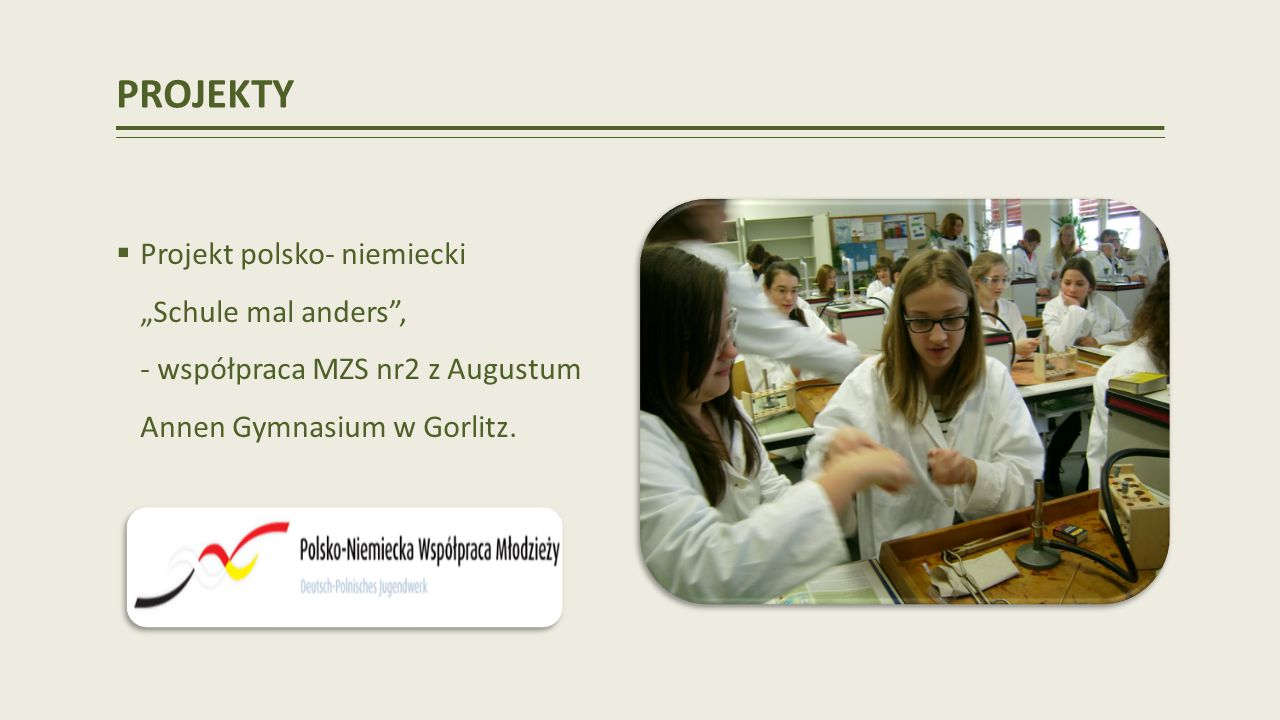 PROJEKTY Projekt polsko- niemiecki Schule mal anders, - współpraca MZS nr2 z Augustum Annen Gymnasium w Gorlitz.