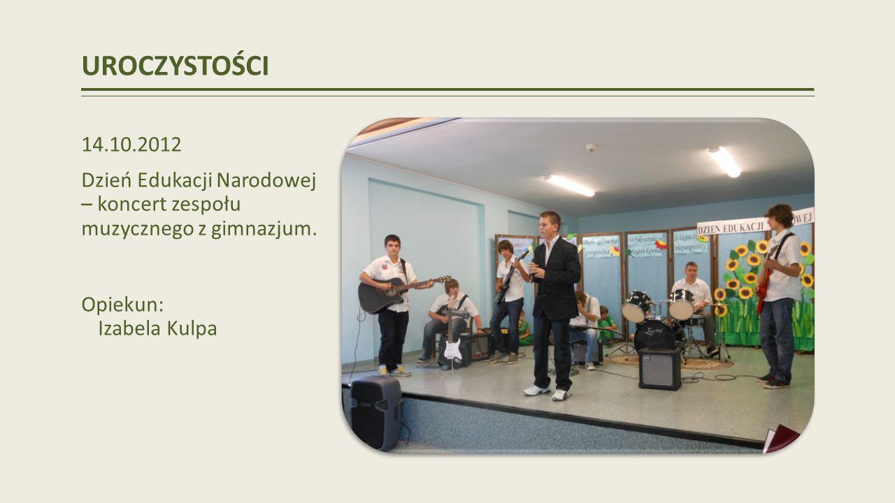 UROCZYSTOŚCI 14.10.2012 Dzień Edukacji Narodowej – koncert zespołu muzycznego z gimnazjum.
