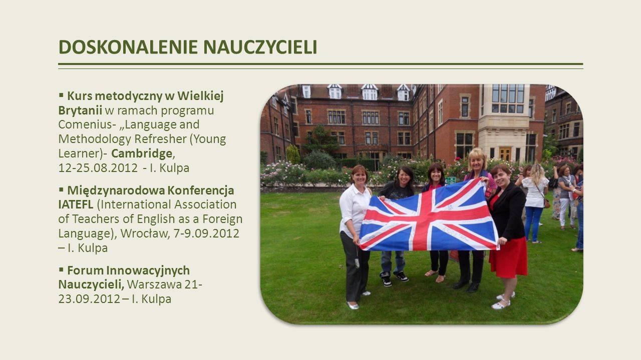 DOSKONALENIE NAUCZYCIELI Kurs metodyczny w Wielkiej Brytanii w ramach programu Comenius- Language and Methodology Refresher (Young Learner)- Cambridge