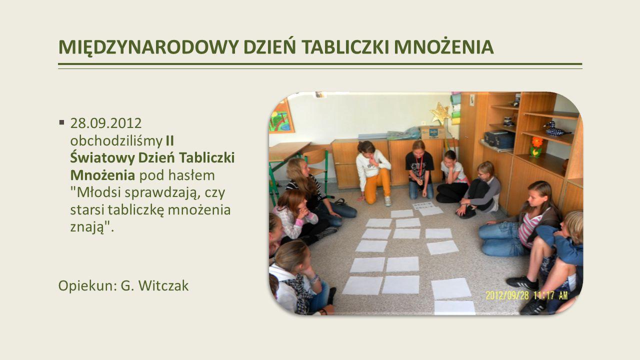MIĘDZYNARODOWY DZIEŃ TABLICZKI MNOŻENIA 28.09.2012 obchodziliśmy II Światowy Dzień Tabliczki Mnożenia pod hasłem Młodsi sprawdzają, czy starsi tabliczkę mnożenia znają .