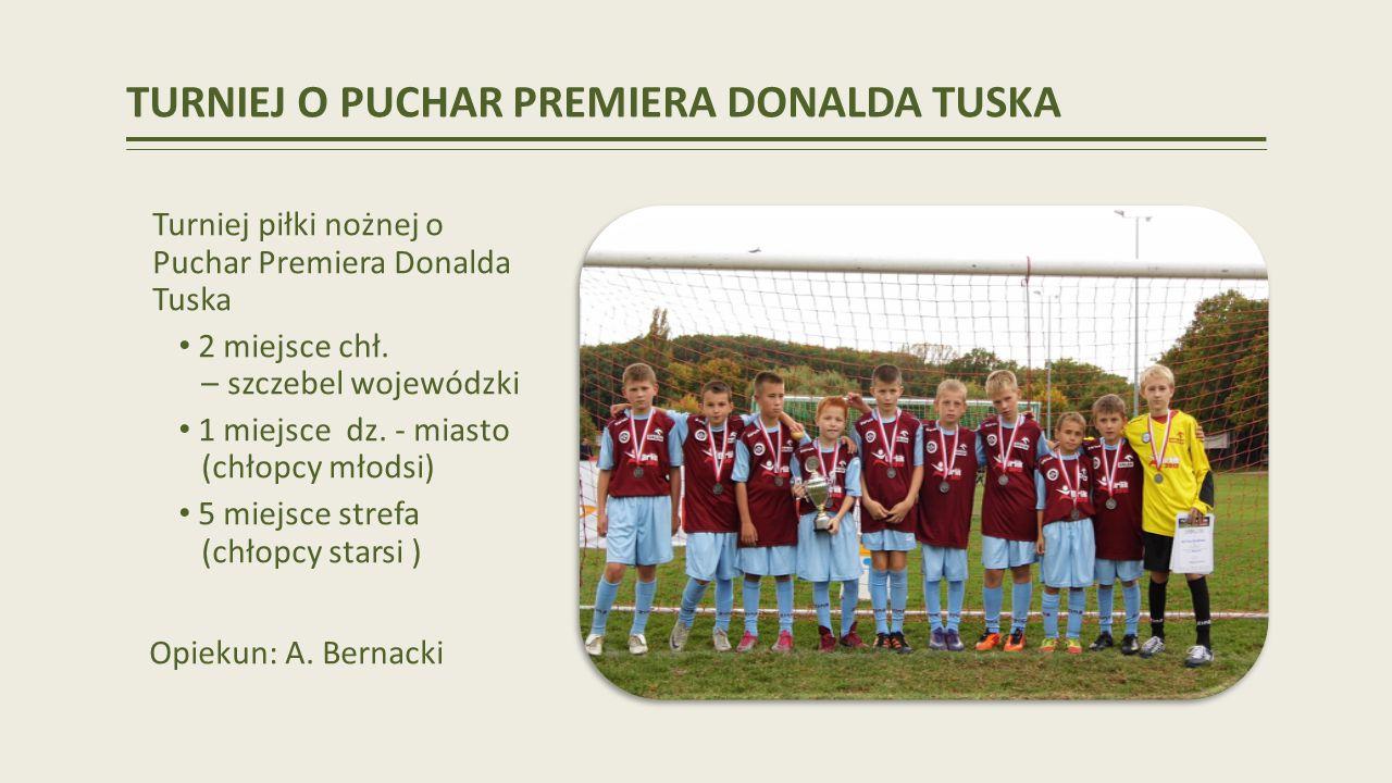TURNIEJ O PUCHAR PREMIERA DONALDA TUSKA Turniej piłki nożnej o Puchar Premiera Donalda Tuska 2 miejsce chł.