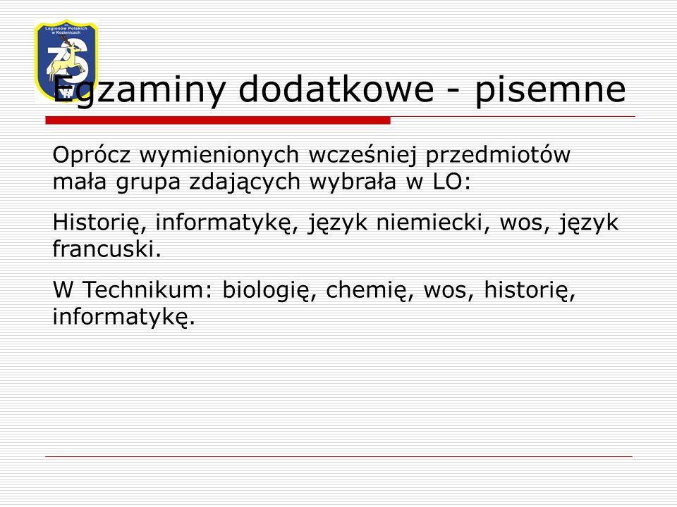 Egzaminy dodatkowe - pisemne Oprócz wymienionych wcześniej przedmiotów mała grupa zdających wybrała w LO: Historię, informatykę, język niemiecki, wos, język francuski.