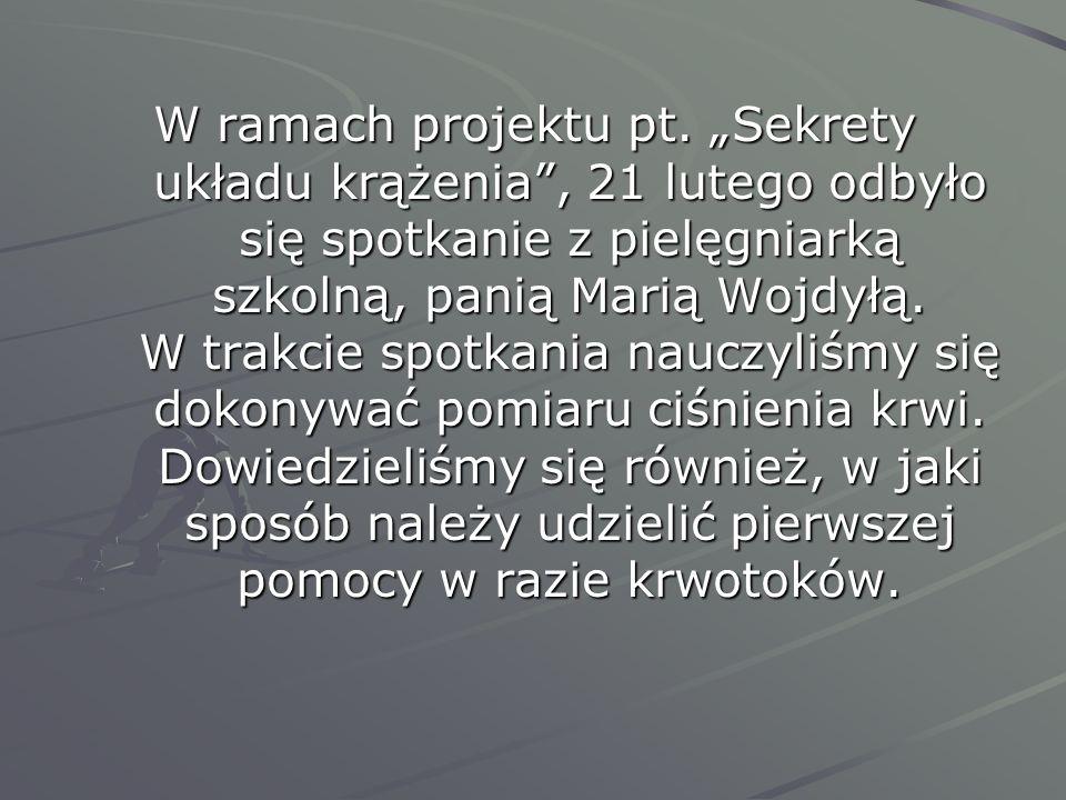 W ramach projektu pt. Sekrety układu krążenia, 21 lutego odbyło się spotkanie z pielęgniarką szkolną, panią Marią Wojdyłą. W trakcie spotkania nauczyl