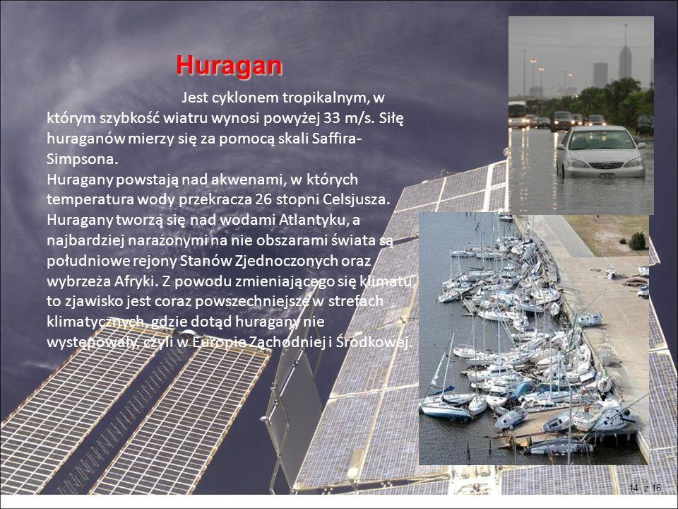 Huragan Huragan Jest cyklonem tropikalnym, w którym szybkość wiatru wynosi powyżej 33 m/s. Siłę huraganów mierzy się za pomocą skali Saffira- Simpsona