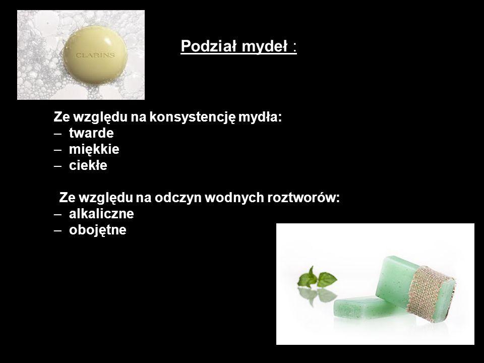 Podział mydeł : Ze względu na konsystencję mydła: –twarde –miękkie –ciekłe Ze względu na odczyn wodnych roztworów: –alkaliczne –obojętne