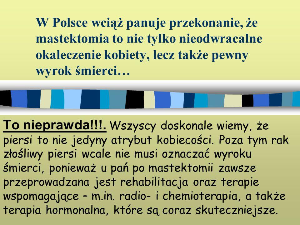 W Polsce wciąż panuje przekonanie, że mastektomia to nie tylko nieodwracalne okaleczenie kobiety, lecz także pewny wyrok śmierci… To nieprawda!!!. Wsz