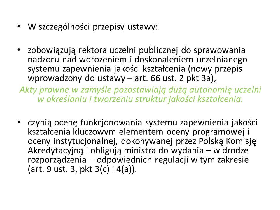 W szczególności przepisy ustawy: zobowiązują rektora uczelni publicznej do sprawowania nadzoru nad wdrożeniem i doskonaleniem uczelnianego systemu zapewnienia jakości kształcenia (nowy przepis wprowadzony do ustawy – art.