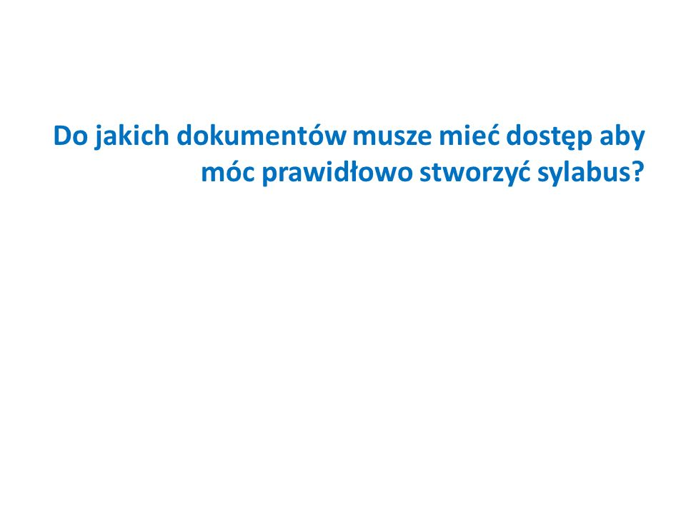 Do jakich dokumentów musze mieć dostęp aby móc prawidłowo stworzyć sylabus?