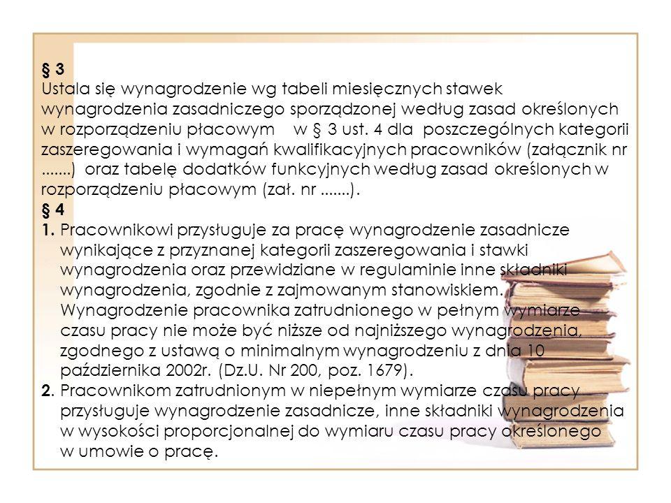 § 3 Ustala się wynagrodzenie wg tabeli miesięcznych stawek wynagrodzenia zasadniczego sporządzonej według zasad określonych w rozporządzeniu płacowym w § 3 ust.