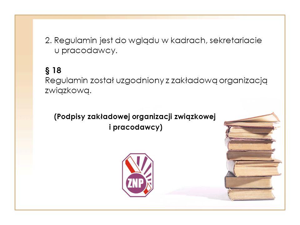 2.Regulamin jest do wglądu w kadrach, sekretariacie u pracodawcy.