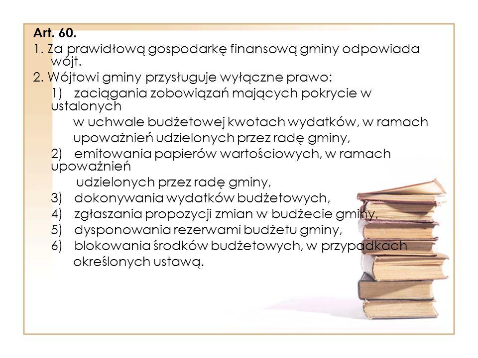 Art.60. 1. Za prawidłową gospodarkę finansową gminy odpowiada wójt.