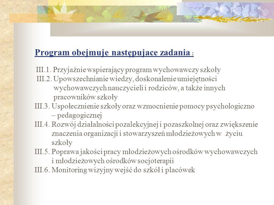 Program obejmuje następujace zadania : III.1. Przyjaźnie wspierający program wychowawczy szkoły III.2. Upowszechnianie wiedzy, doskonalenie umiejętnoś