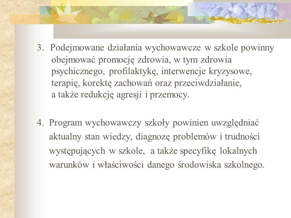 3. Podejmowane działania wychowawcze w szkole powinny obejmować promocję zdrowia, w tym zdrowia psychicznego, profilaktykę, interwencje kryzysowe, ter