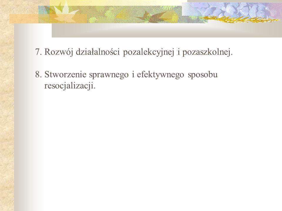 7. Rozwój działalności pozalekcyjnej i pozaszkolnej. 8. Stworzenie sprawnego i efektywnego sposobu resocjalizacji.