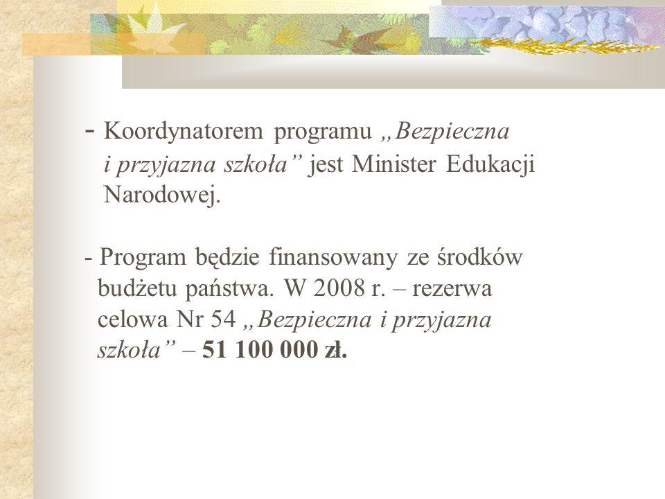 - Koordynatorem programu Bezpieczna i przyjazna szkoła jest Minister Edukacji Narodowej. - Program będzie finansowany ze środków budżetu państwa. W 20
