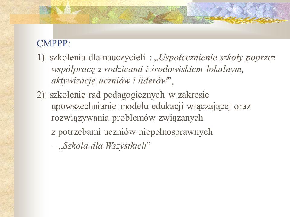 CMPPP: 1) szkolenia dla nauczycieli : Uspołecznienie szkoły poprzez współpracę z rodzicami i środowiskiem lokalnym, aktywizację uczniów i liderów, 2)