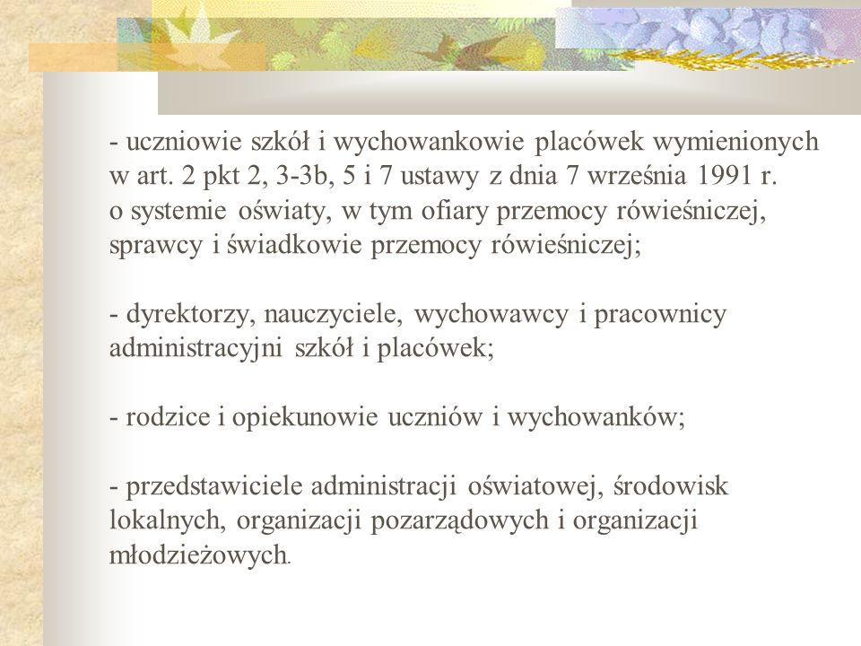 - uczniowie szkół i wychowankowie placówek wymienionych w art. 2 pkt 2, 3-3b, 5 i 7 ustawy z dnia 7 września 1991 r. o systemie oświaty, w tym ofiary
