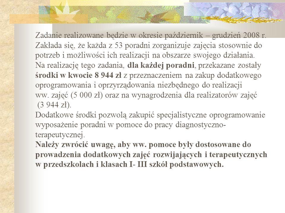 Zadanie realizowane będzie w okresie październik – grudzień 2008 r. Zakłada się, że każda z 53 poradni zorganizuje zajęcia stosownie do potrzeb i możl